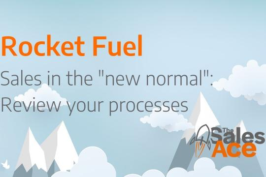 """Rocket Fuel: Sales in the """"new normal"""" - review your processes!"""