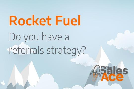 Rocket Fuel - Do you have a referrals strategy?